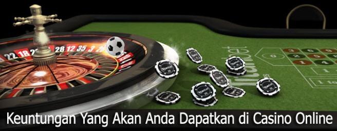 Keuntungan Yang Akan Anda Dapatkan di Casino Online
