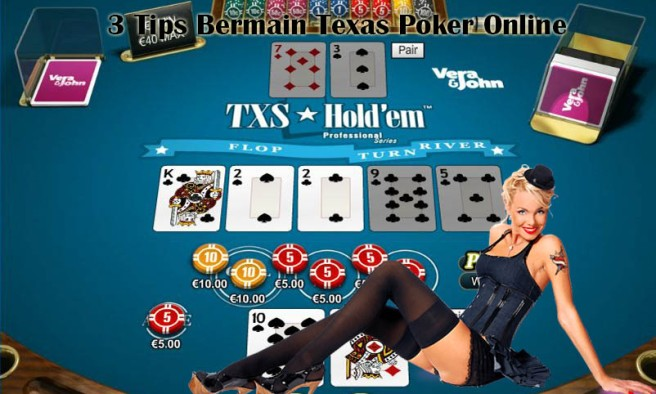 3 Tips Bermain Texas Poker Online