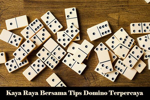 Kaya Raya Bersama Tips Domino Terpercaya